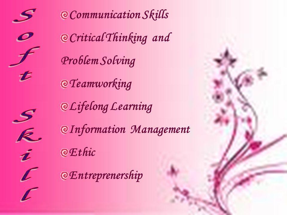 Communication Skills Critical Thinking and Problem Solving Teamworking Lifelong Learning Information Management Ethic Entreprenership