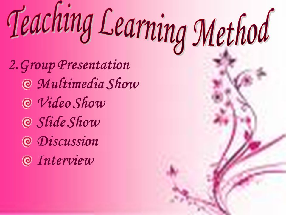 2.Group Presentation Multimedia Show Video Show Slide Show Discussion Interview