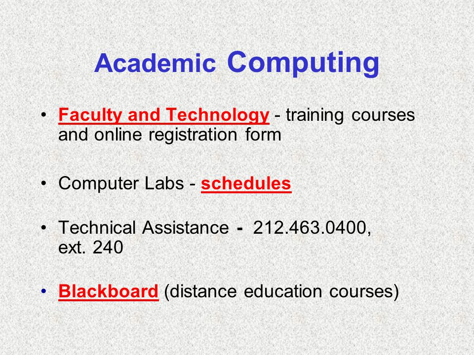Academic Computing Faculty and Technology - training courses and online registration formFaculty and Technology Computer Labs - schedulesschedules Technical Assistance - 212.463.0400, ext.