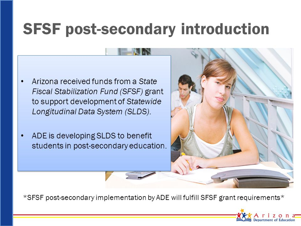 SFSF post-secondary goals Improve the collection and usage of K-12 and post-secondary students' data Enable the ability to measure the academic needs of post- secondary students Provide the ability to standardize and assess post-secondary students' data Improve the collection and usage of K-12 and post-secondary students' data Enable the ability to measure the academic needs of post- secondary students Provide the ability to standardize and assess post-secondary students' data