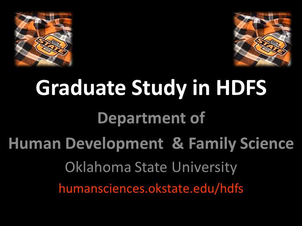 Graduate Study in HDFS Department of Human Development & Family Science Oklahoma State University humansciences.okstate.edu/hdfs