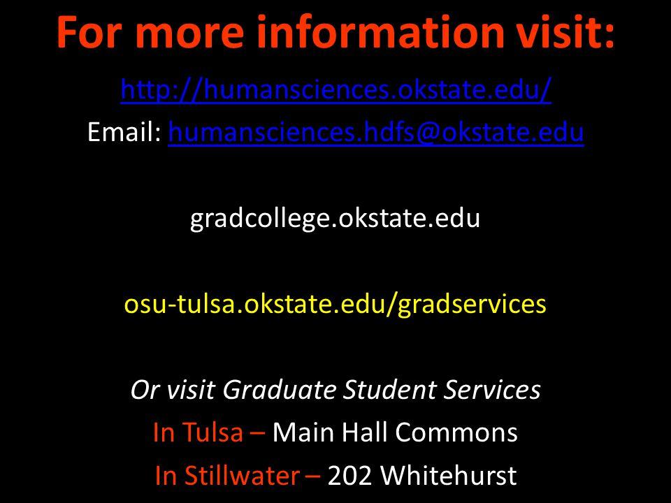 For more information visit: http://humansciences.okstate.edu/ Email: humansciences.hdfs@okstate.eduhumansciences.hdfs@okstate.edu gradcollege.okstate.