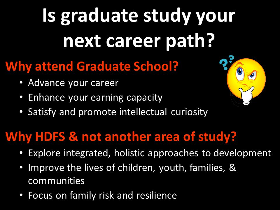 Is graduate study your next career path. Why attend Graduate School.