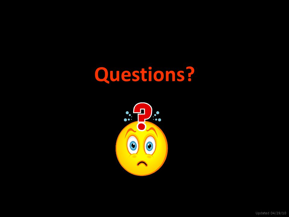 Questions? Updated 04/29/10