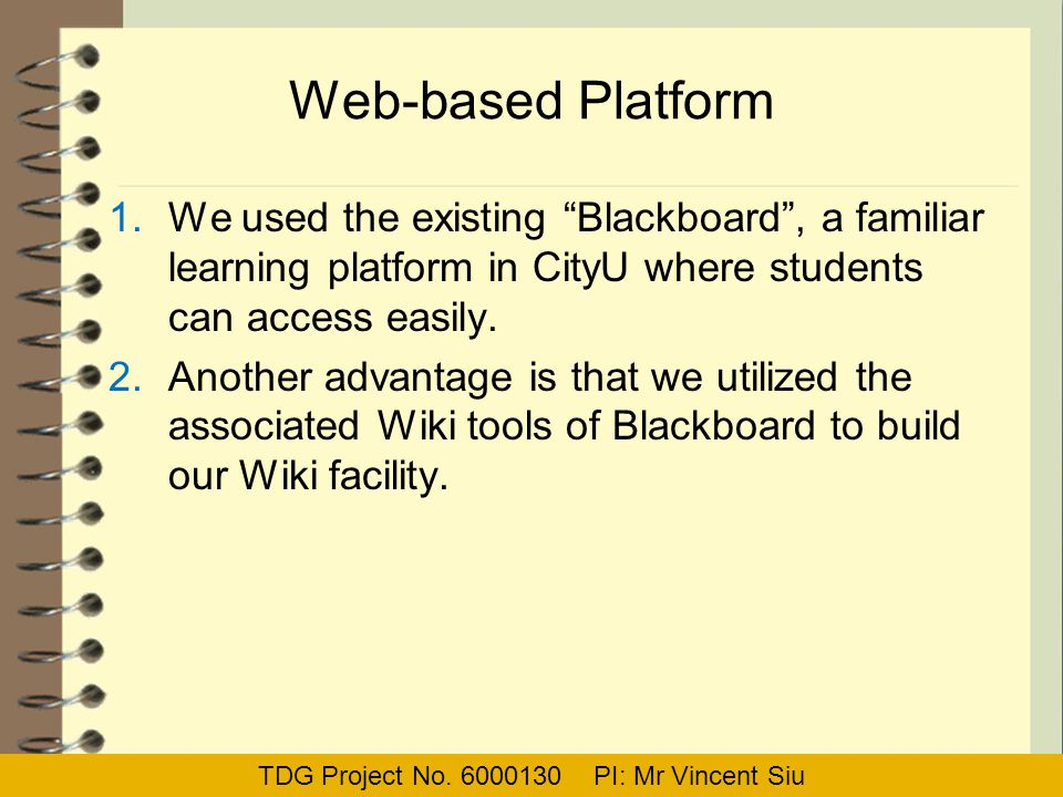 "Web-based Platform 1.We used the existing ""Blackboard"", a familiar learning platform in CityU where students can access easily. 2.Another advantage is"