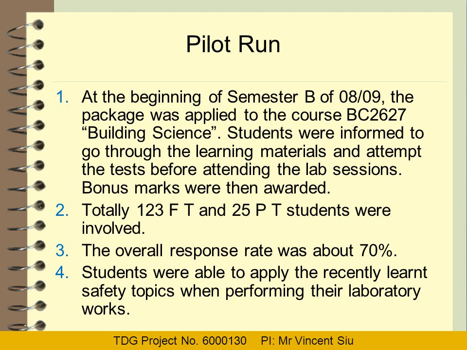 "Pilot Run 1.At the beginning of Semester B of 08/09, the package was applied to the course BC2627 ""Building Science"". Students were informed to go thr"