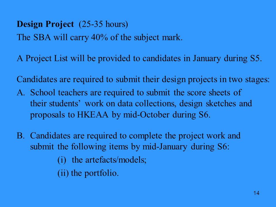 14 Design Project (25-35 hours) The SBA will carry 40% of the subject mark. A Project List will be provided to candidates in January during S5. Candid