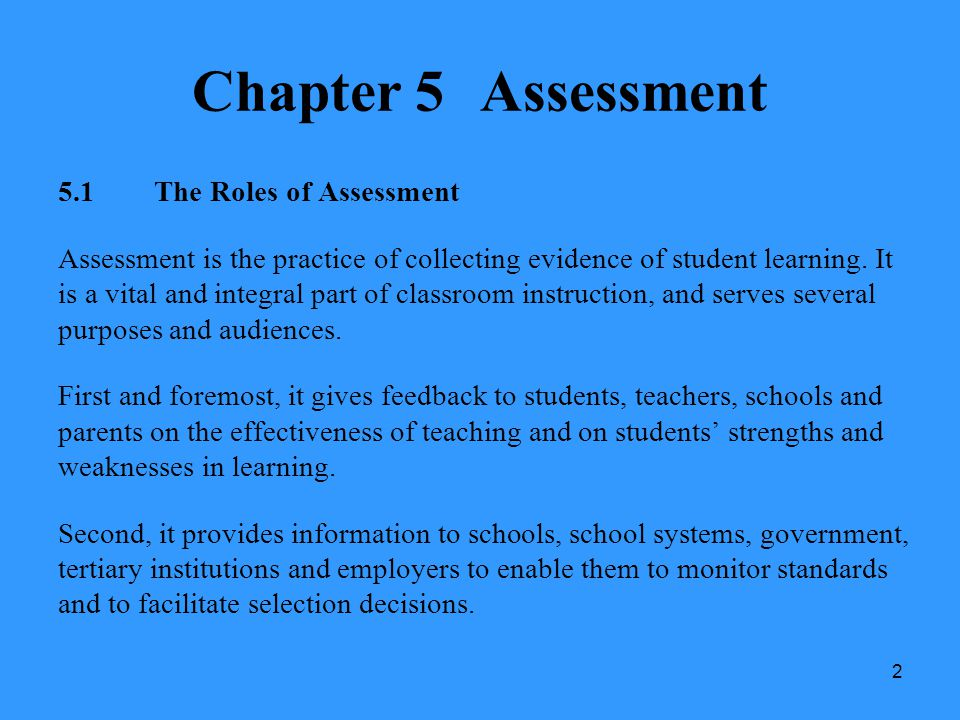2 Chapter 5Assessment 5.1The Roles of Assessment Assessment is the practice of collecting evidence of student learning. It is a vital and integral par
