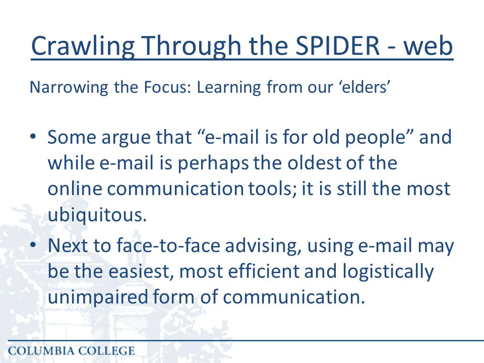 Crawling Through the SPIDER - web Some argue that e-mail is for old people and while e-mail is perhaps the oldest of the online communication tools; it is still the most ubiquitous.