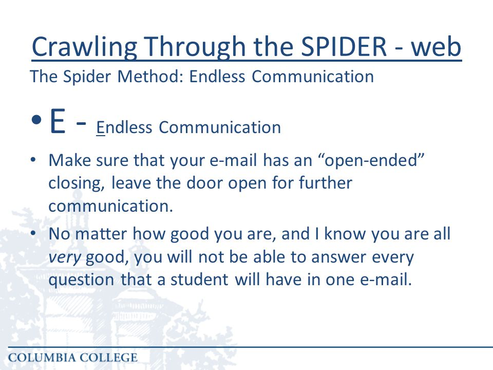 E - Endless Communication Make sure that your e-mail has an open-ended closing, leave the door open for further communication.