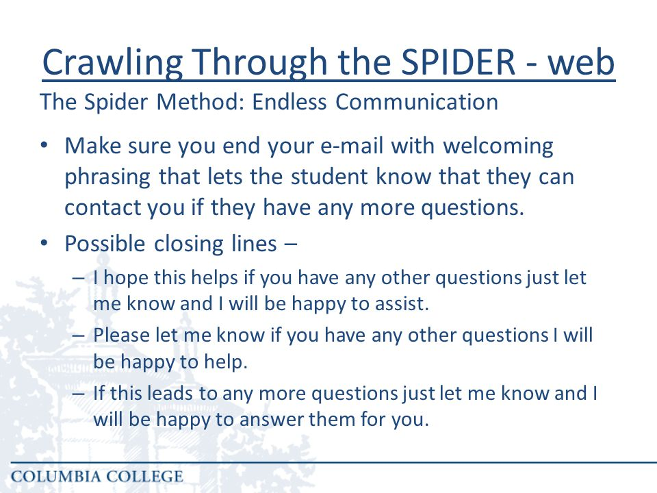 Make sure you end your e-mail with welcoming phrasing that lets the student know that they can contact you if they have any more questions.