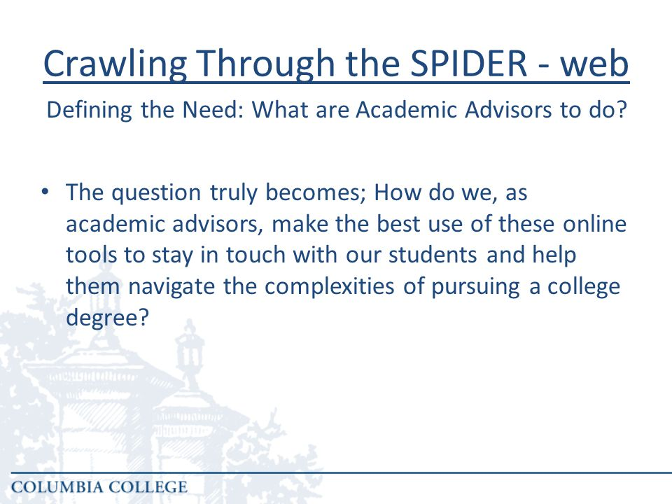 Crawling Through the SPIDER - web Technology is not as important as content; we must continue to communicate efficiently and effectively with our students, regardless of the method of communication.