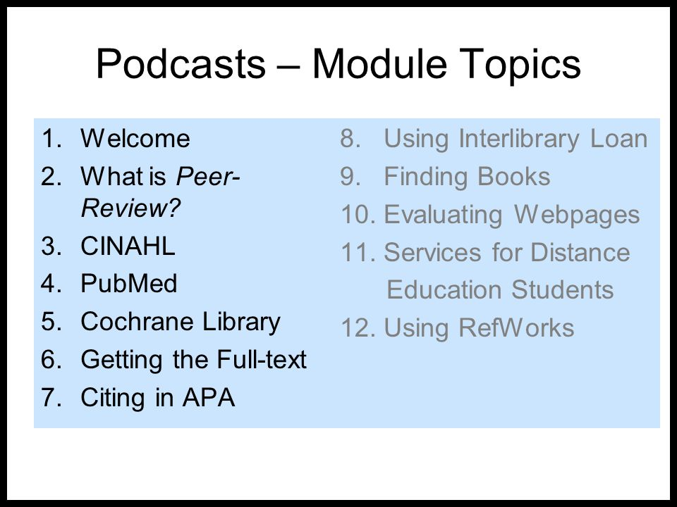 Podcasts – Module Topics 1.Welcome 2.What is Peer- Review? 3.CINAHL 4.PubMed 5.Cochrane Library 6.Getting the Full-text 7.Citing in APA 8. Using Inter