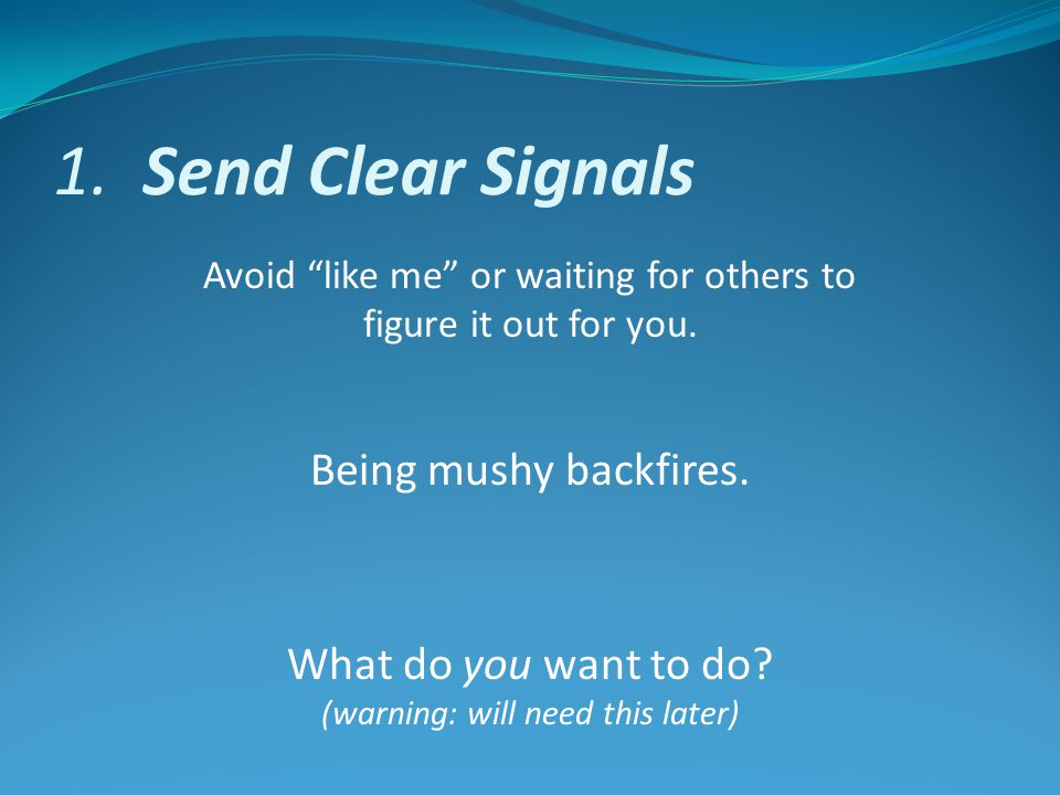 1. Send Clear Signals Avoid like me or waiting for others to figure it out for you.