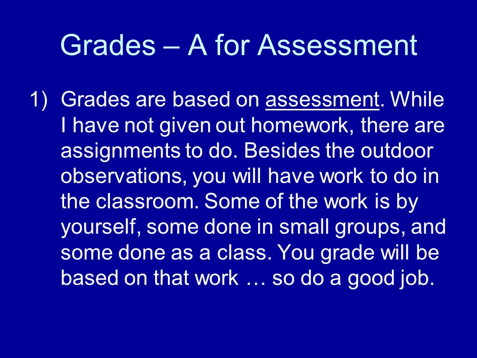 Grades – A for Assessment 1)Grades are based on assessment.