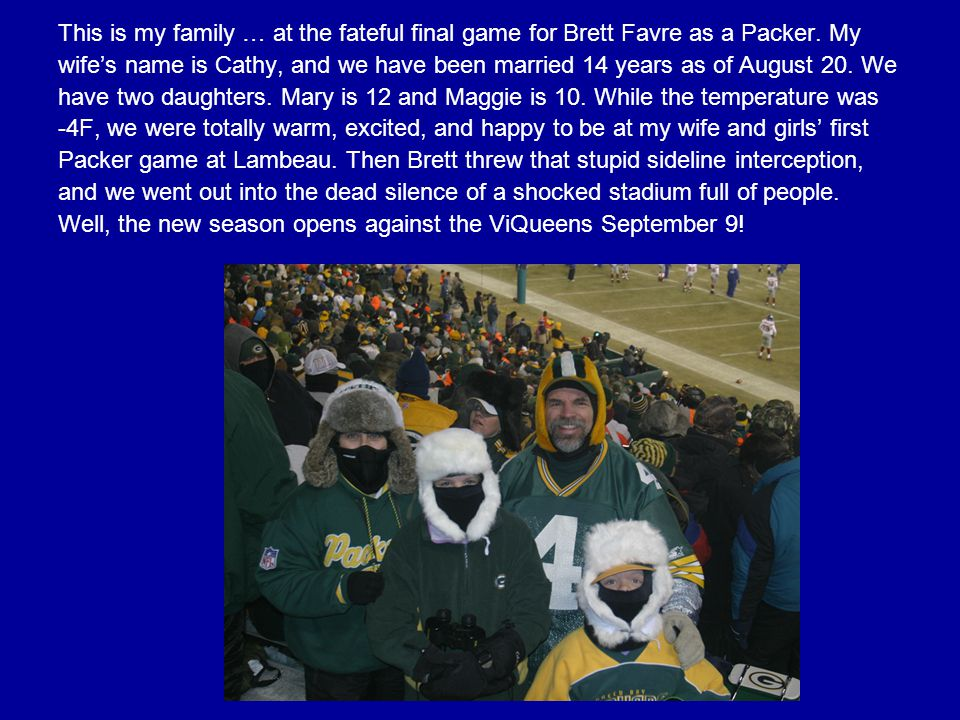 This is my family … at the fateful final game for Brett Favre as a Packer.