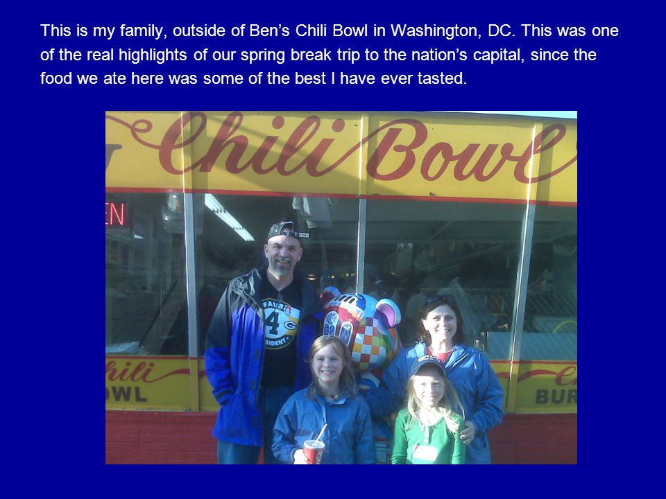 This is my family, outside of Ben's Chili Bowl in Washington, DC.