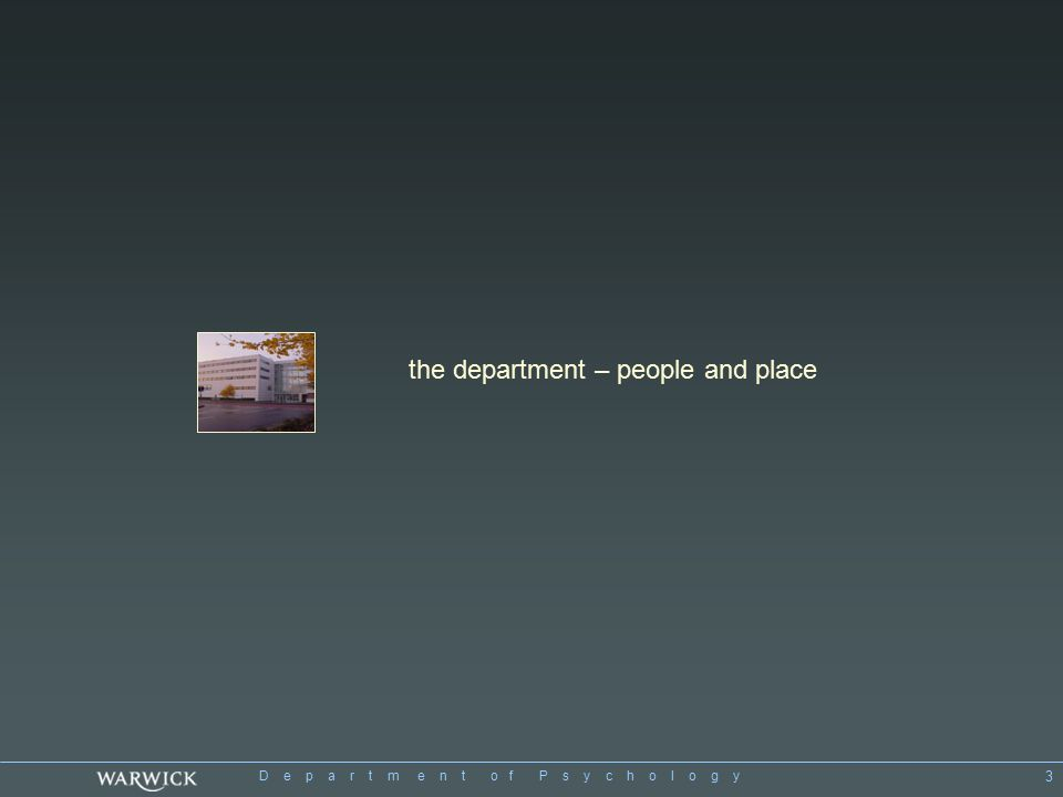 D e p a r t m e n t o f P s y c h o l o g y 3 the department – people and place