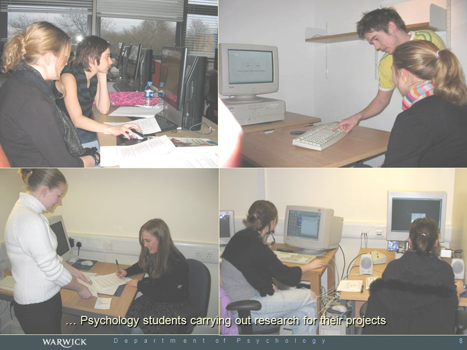 D e p a r t m e n t o f P s y c h o l o g y 8 … Psychology students carrying out research for their projects