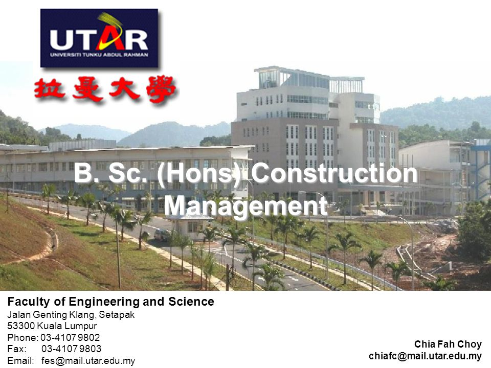 B. Sc. (Hons) Construction Management B. Sc. (Hons) Construction Management Chia Fah Choy chiafc@mail.utar.edu.my Faculty of Engineering and Science J