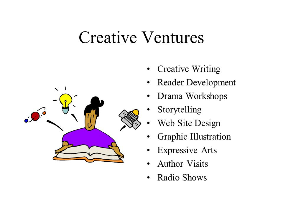 Creative Ventures Creative Writing Reader Development Drama Workshops Storytelling Web Site Design Graphic Illustration Expressive Arts Author Visits Radio Shows