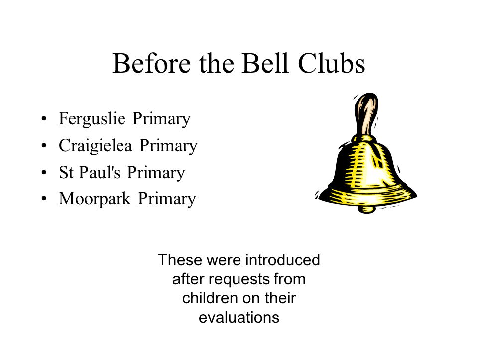 Before the Bell Clubs Ferguslie Primary Craigielea Primary St Paul s Primary Moorpark Primary These were introduced after requests from children on their evaluations