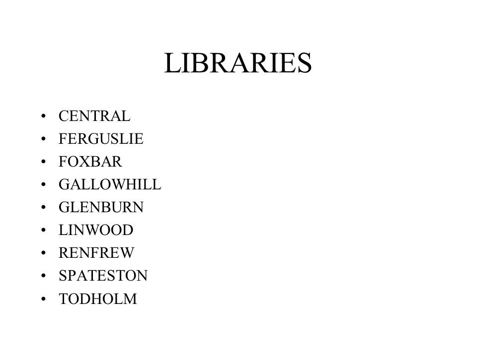 LIBRARIES CENTRAL FERGUSLIE FOXBAR GALLOWHILL GLENBURN LINWOOD RENFREW SPATESTON TODHOLM
