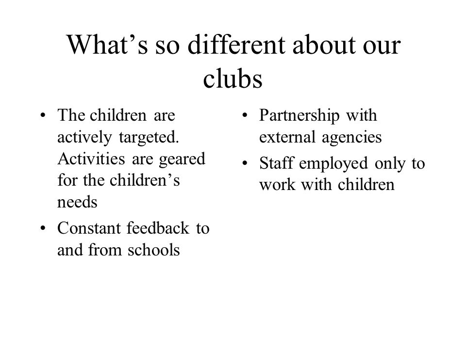 What's so different about our clubs The children are actively targeted.