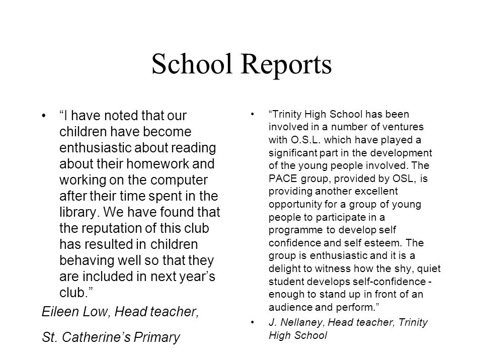 School Reports I have noted that our children have become enthusiastic about reading about their homework and working on the computer after their time spent in the library.