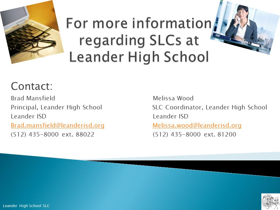 Contact: Brad Mansfield Melissa Wood Principal, Leander High School SLC Coordinator, Leander High School Leander ISD  (512) ext.