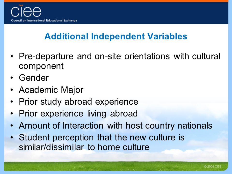 Additional Independent Variables Pre-departure and on-site orientations with cultural component Gender Academic Major Prior study abroad experience Pr