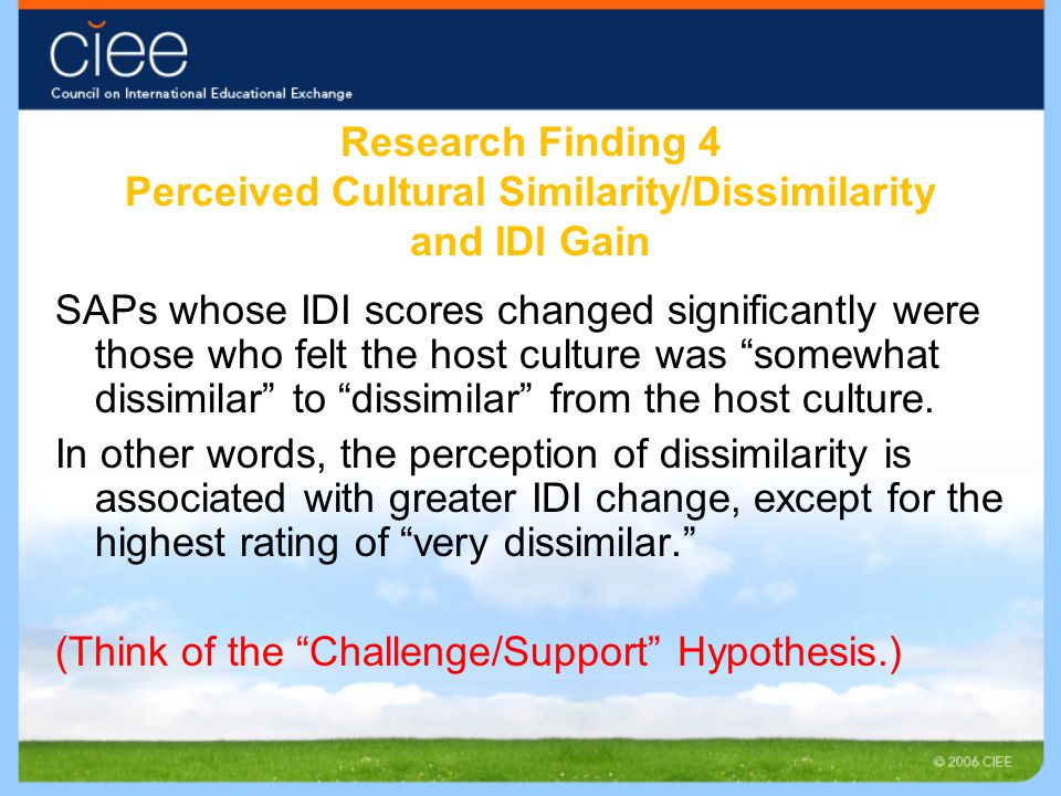 Research Finding 4 Perceived Cultural Similarity/Dissimilarity and IDI Gain SAPs whose IDI scores changed significantly were those who felt the host c