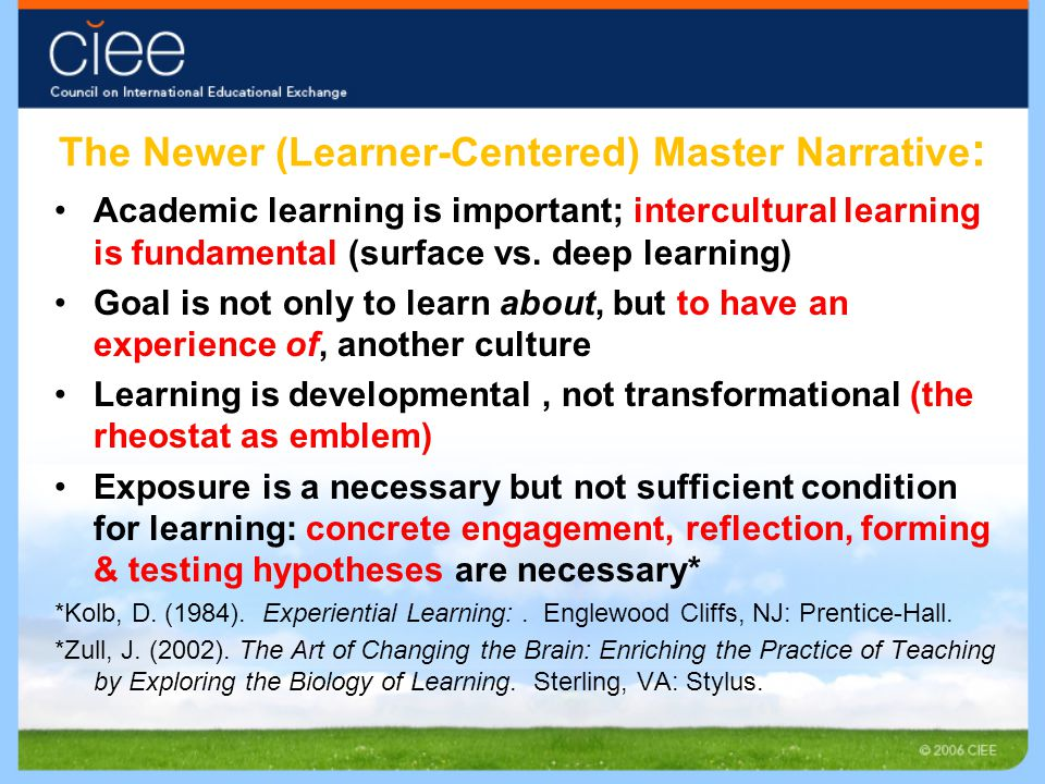 The Newer (Learner-Centered) Master Narrative : Academic learning is important; intercultural learning is fundamental (surface vs. deep learning) Goal