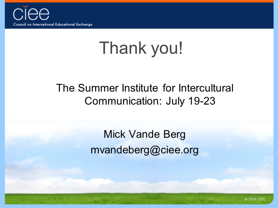 Thank you! The Summer Institute for Intercultural Communication: July 19-23 Mick Vande Berg mvandeberg@ciee.org