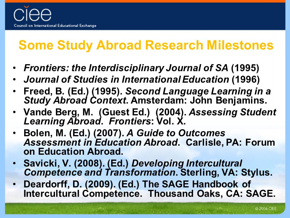 Some Study Abroad Research Milestones Frontiers: the Interdisciplinary Journal of SA (1995) Journal of Studies in International Education (1996) Freed