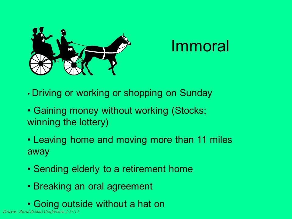 Driving or working or shopping on Sunday Gaining money without working (Stocks; winning the lottery) Leaving home and moving more than 11 miles away S