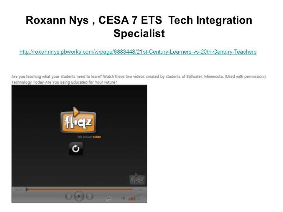 Roxann Nys, CESA 7 ETS Tech Integration Specialist http://roxannnys.pbworks.com/w/page/6883448/21st-Century-Learners-vs-20th-Century-Teachers