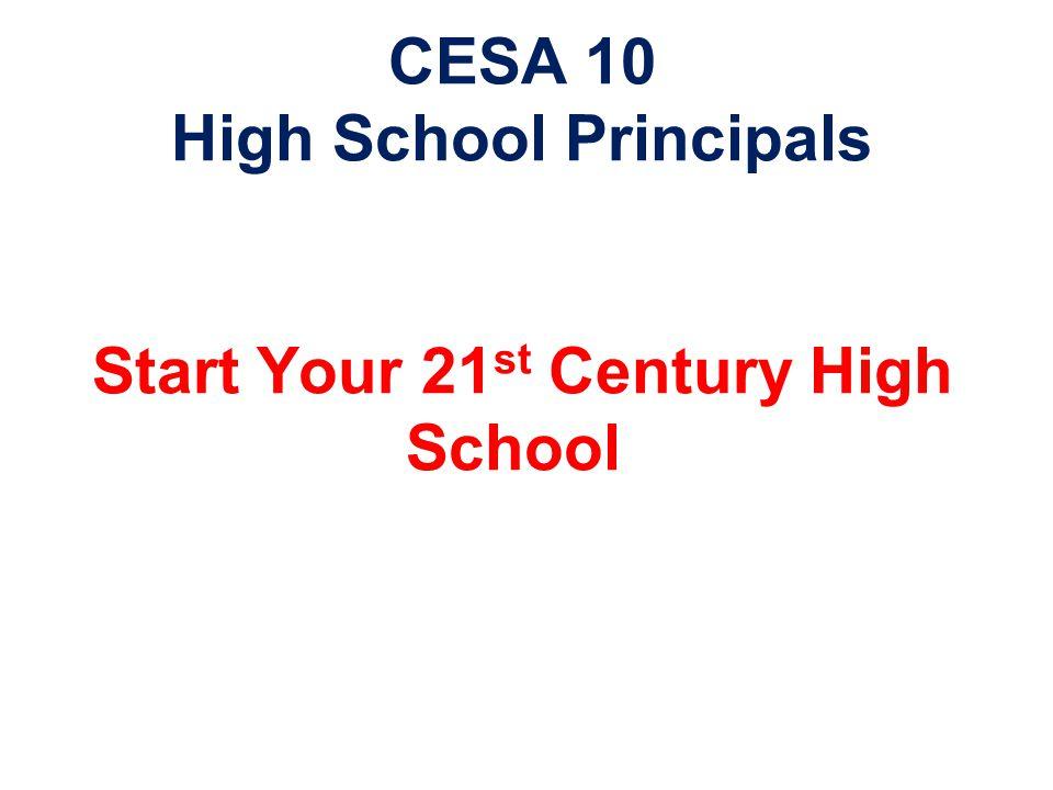 CESA 10 High School Principals Start Your 21 st Century High School