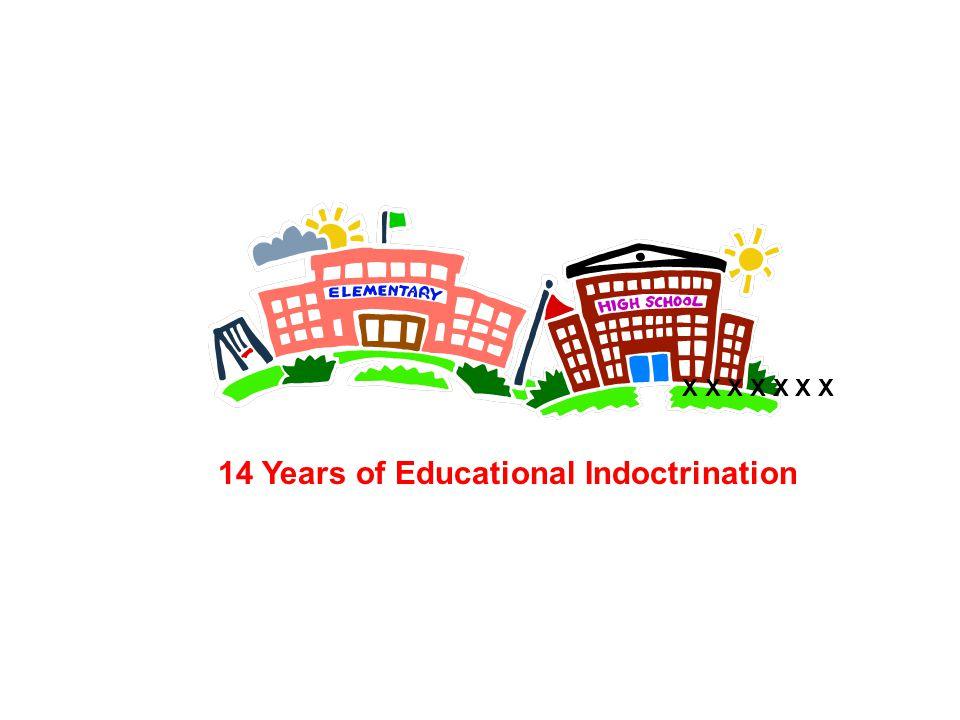 14 Years of Educational Indoctrination X X X X X X X