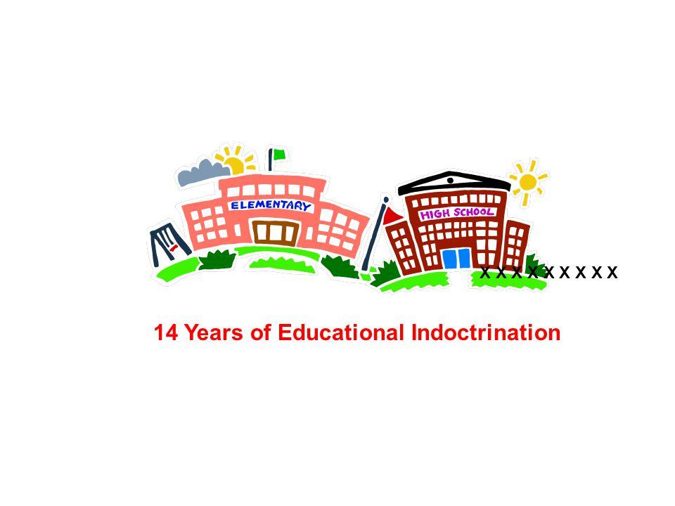 14 Years of Educational Indoctrination X X X X X X X X X
