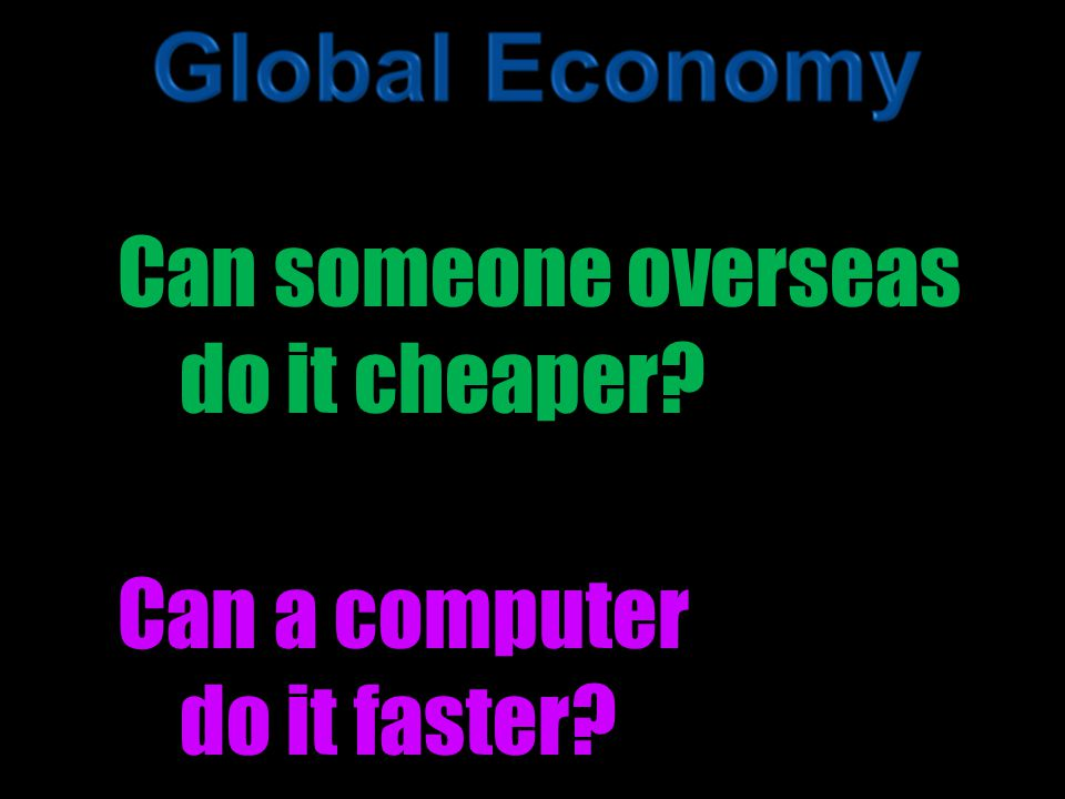 Can someone overseas do it cheaper? Can a computer do it faster?