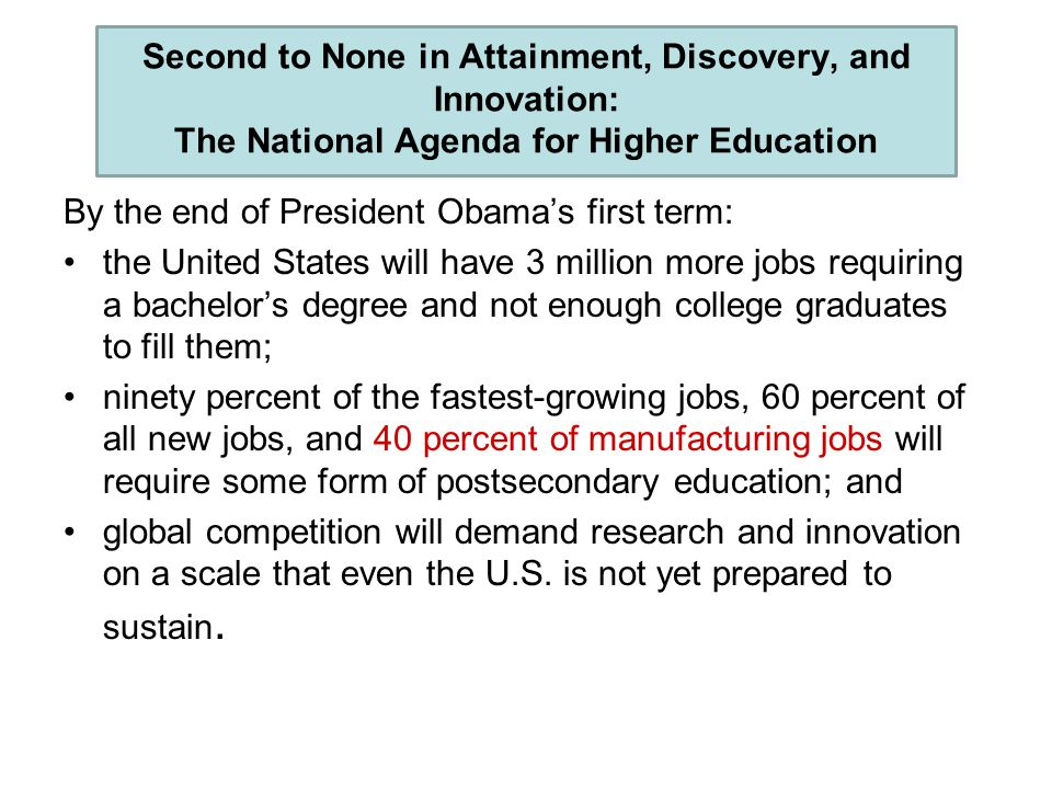 Second to None in Attainment, Discovery, and Innovation: The National Agenda for Higher Education By the end of President Obama's first term: the Unit