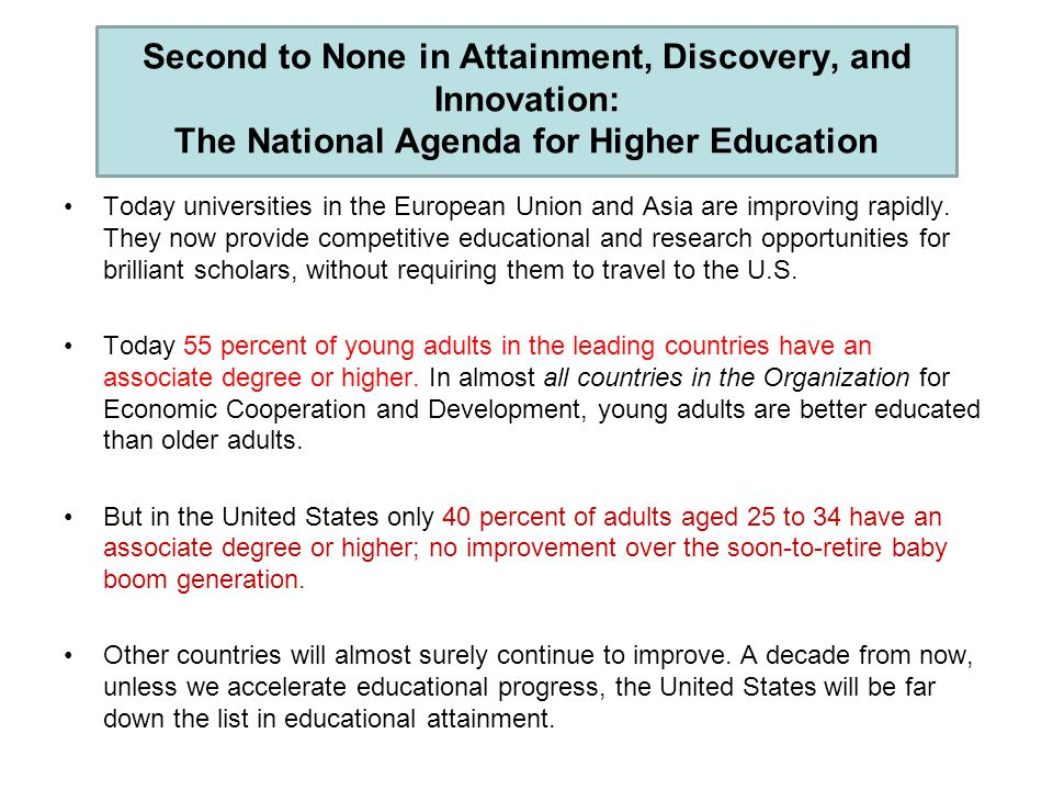 Second to None in Attainment, Discovery, and Innovation: The National Agenda for Higher Education Today universities in the European Union and Asia ar