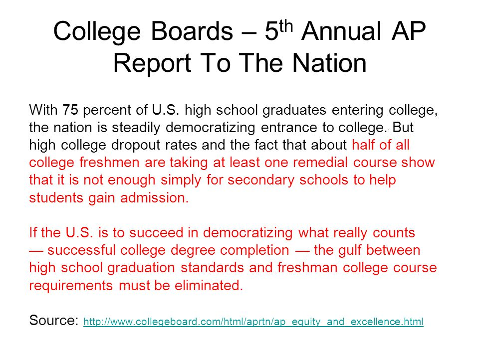 College Boards – 5 th Annual AP Report To The Nation With 75 percent of U.S. high school graduates entering college, the nation is steadily democratiz