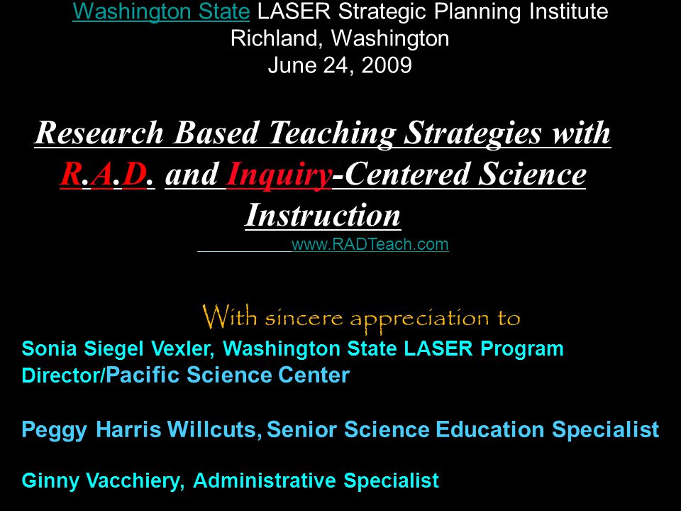 Judy Willis, M.D., M.Ed jwillisneuro@aol.com www.RADteach.com Washington StateWashington State LASER Strategic Planning Institute Richland, Washington June 24, 2009 Research Based Teaching Strategies with R.A.D.