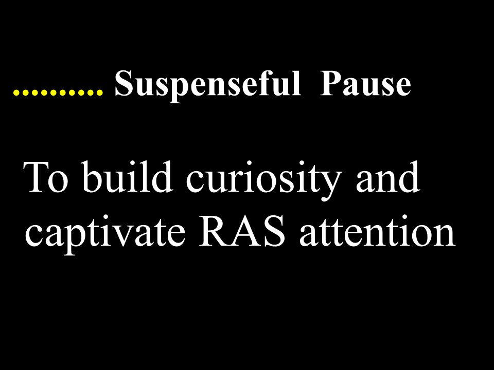 .......... Suspenseful Pause To build curiosity and captivate RAS attention