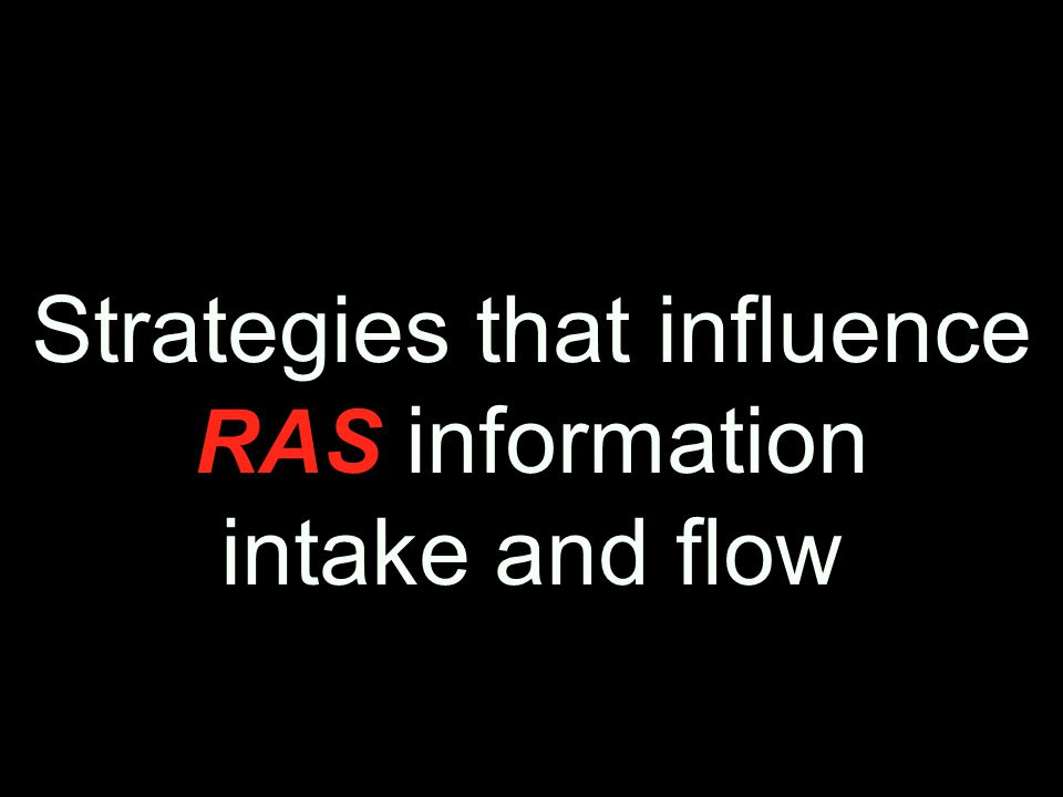 Strategies that influence RAS information intake and flow
