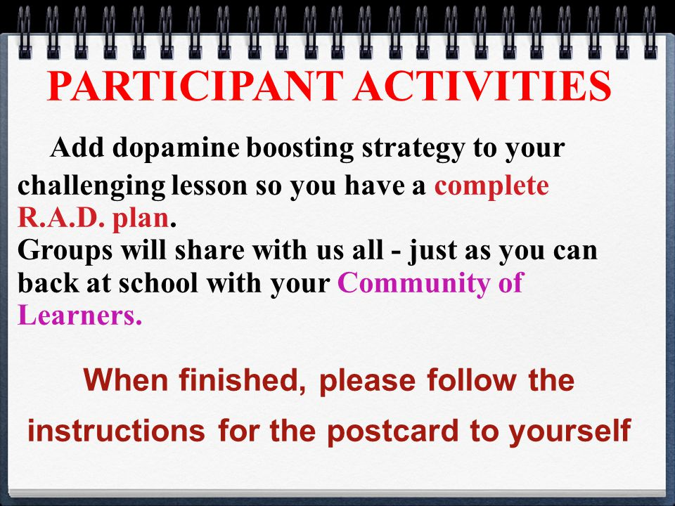 PARTICIPANT ACTIVITIES Add dopamine boosting strategy to your challenging lesson so you have a complete R.A.D.