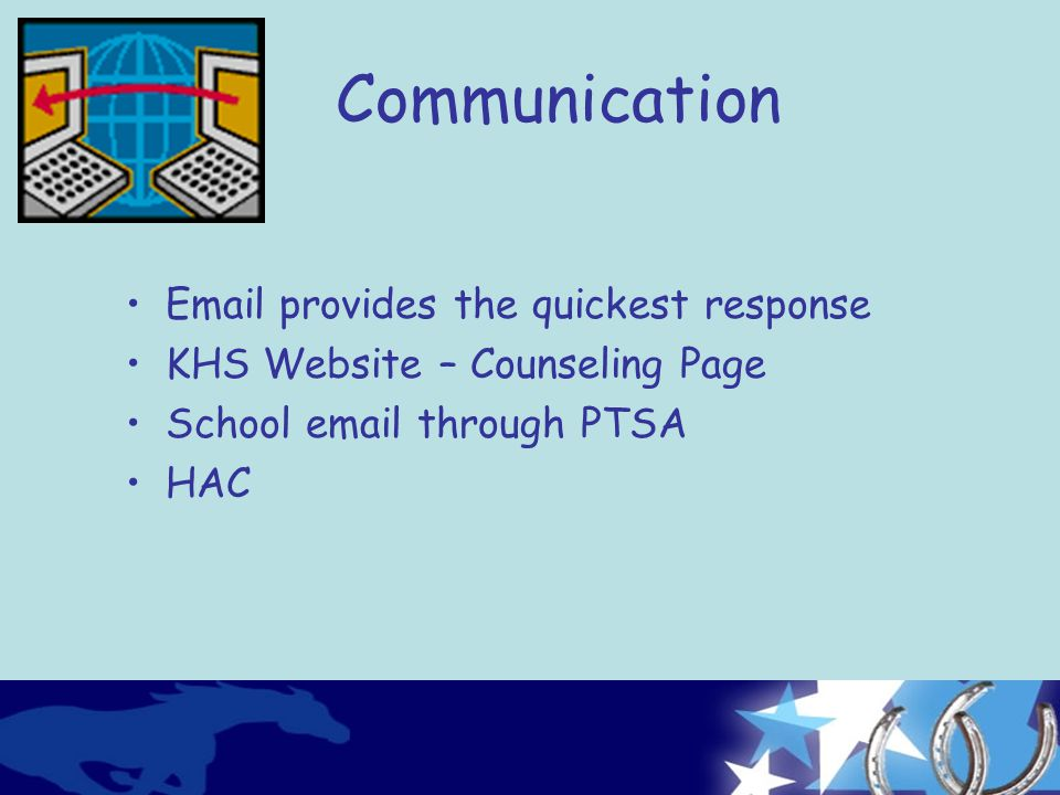 Communication Email provides the quickest response KHS Website – Counseling Page School email through PTSA HAC