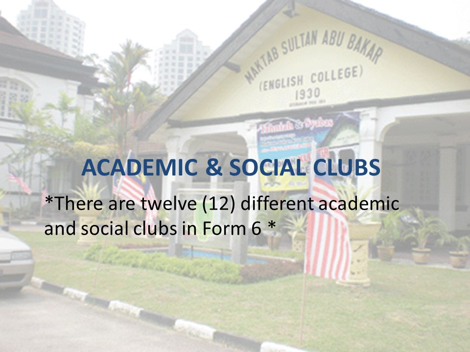 ACADEMIC & SOCIAL CLUBS *There are twelve (12) different academic and social clubs in Form 6 *
